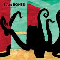 I Am Bones - The Greater Good