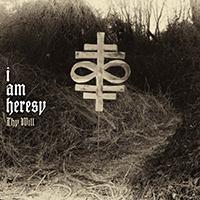 I Am Heresy - Thy Will