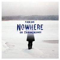 I Am Oak - Nowhere Or Tammensaari