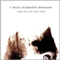 I Build Collapsible Mountains - Songs From That Never Scene