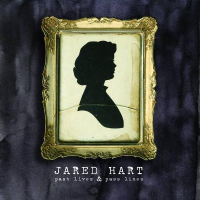 JARED HART - Past Lives & Pass Lines