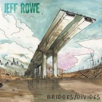 Jeff Rowe - Bridges I Divides