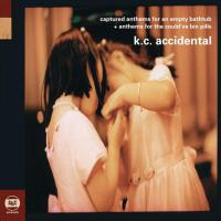 K.C. Accidental - Anthems For The Could've Bin Pills (Reissue)