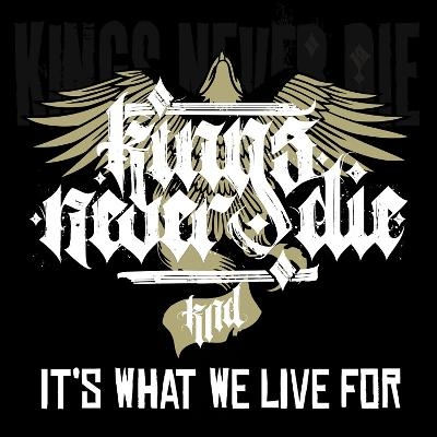 KINGS NEVER DIE – It´s What We Live For