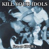 Kill Your Idols - Live At The CBGB´s