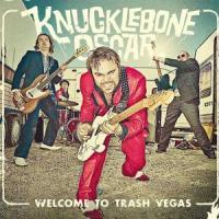 Knucklebone Oscar - Welcome To Trash Vegas