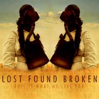 Lost Found Broken - This Is What We Live For
