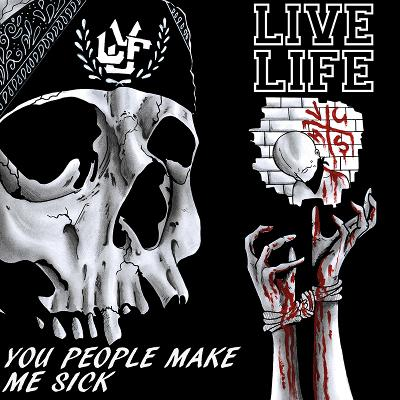 LIVE LIFE - You People Make Me Sick