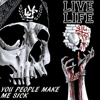 LIVE LIFE - You People Make Me Sick