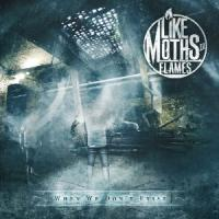 Like Moths To Flames - When We Don´t Exist