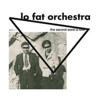 Lo Fat Orchestra - The Second Word Is Love