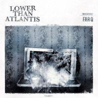 Lower Than Atlantis - Far Q