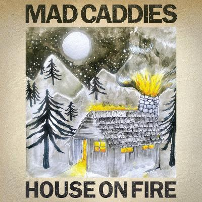 MAD CADDIES - House On Fire