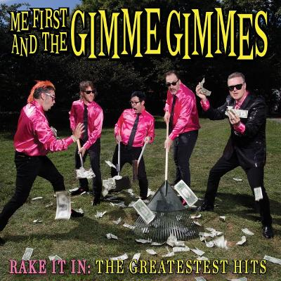 ME FIRST AND THE GIMME GIMMES - Rake It In - The Greatestest Hits