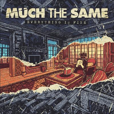 MUCH THE SAME - Everything Is Fine