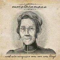 Marathonmann - ...Und Wir Vergessen Was Vor Uns Liegt