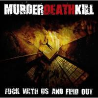 Murder Death Kill - Fuck With Us And Find Out