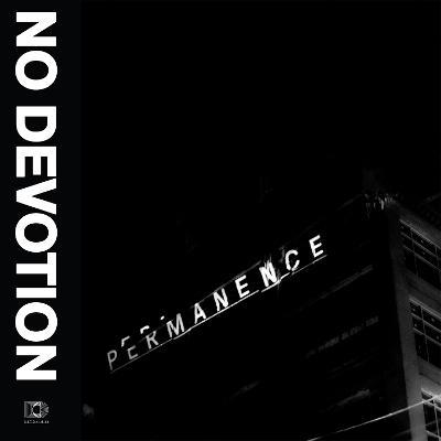 NO DEVOTION - Permanence