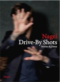 Nagel - Drive- By Shots [Buch]