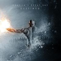 Ophelia´s Great Day - Destined