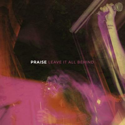 PRAISE – Leave It All Behind