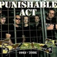 Punishable Act - From The Heart To The Crowd 1993-2006