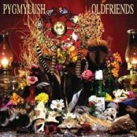Pygmy Lush - Old Friends
