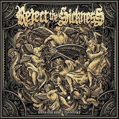 REJECT THE SICKNESS - While Our World Dissolves