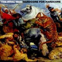 Rival Mob, The - Hardcore For Hardcore