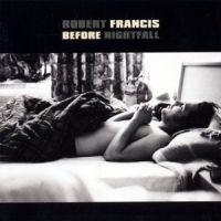Robert Francis - Before Nightfall