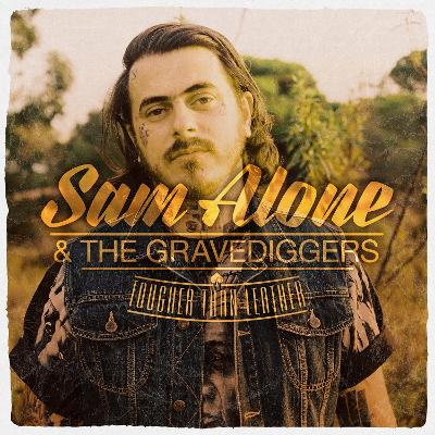 SAM ALONE & THE GRAVEDIGGERS - Tougher Than Leather
