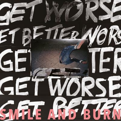 SMILE AND BURN – Get Better Get Worse