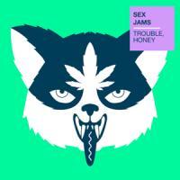 Sex Jams - Trouble, Honey