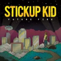 Stickup Kid - Future Fire