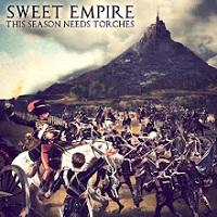 Sweet Empire - This Season Needs Torches