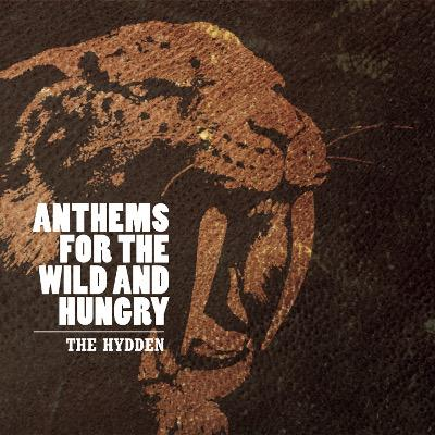 THE HYDDEN - Anthems for the Wild and Hungy