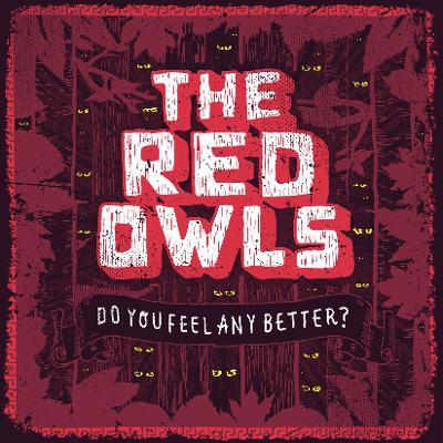 THE RED OWLS - Do You Feel Any Better