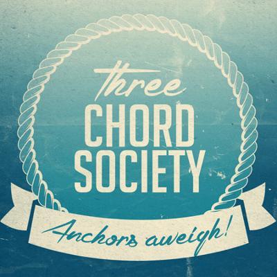 THREE CHORD SOCIETY - Anchors Aweigh!