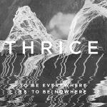 Cover von THRICE - To Be Everywhere Is To Be Nowhere