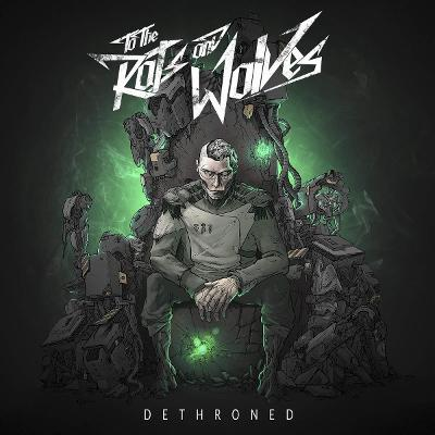 TO THE RATS AND WOLVES - Dethroned