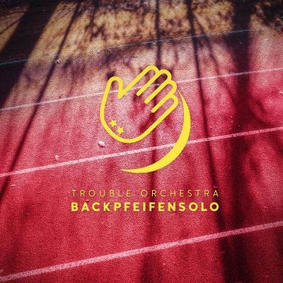 TROUBLE ORCHESTRA - Backpfeifensolo