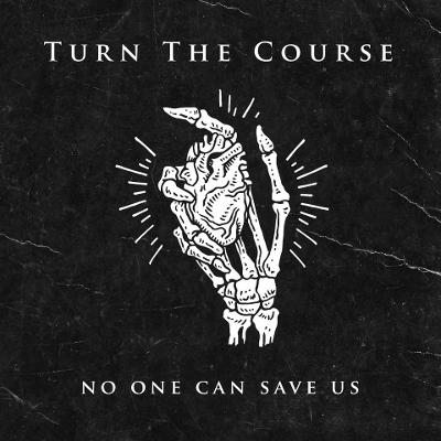 TURN THE COURSE - No One Can Save Us