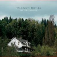 Talking To Turtles - Oh, The Good Life