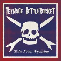 Teenage Bottlerocket - Tales From Wyoming