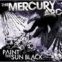The Mercury Arc - Paint The Sun Black