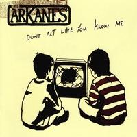 The Arkanes - Don't Act Like You Know Me