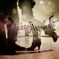 The Blackout Argument - Our Time Is Up...