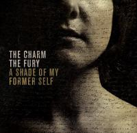 The Charm The Fury - A Shade Of My Former Self