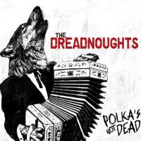 The Dreadnoughts - Polka´s Not Dead