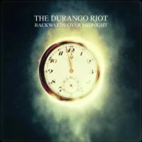 The Durango Riot - Backwards Over Midnight